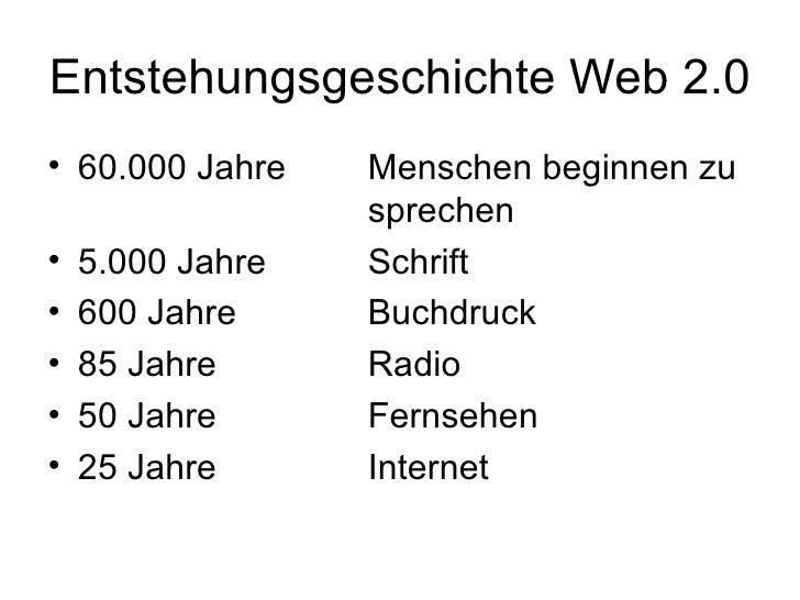 Entstehungsgeschichte Web 2.0 <ul><li>60.000 Jahre  Menschen beginnen zu  sprechen </li></ul><ul><li>5.000 Jahre Schrift <...