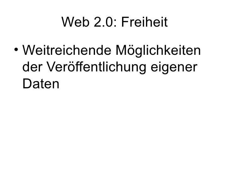 Web 2.0: Freiheit <ul><li>Weitreichende Möglichkeiten der Veröffentlichung eigener Daten </li></ul>