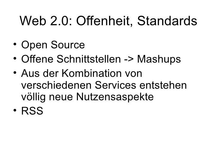 Web 2.0: Offenheit, Standards <ul><li>Open Source </li></ul><ul><li>Offene Schnittstellen -> Mashups </li></ul><ul><li>Aus...