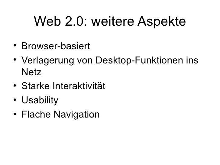 Web 2.0: weitere Aspekte <ul><li>Browser-basiert  </li></ul><ul><li>Verlagerung von Desktop-Funktionen ins Netz  </li></ul...