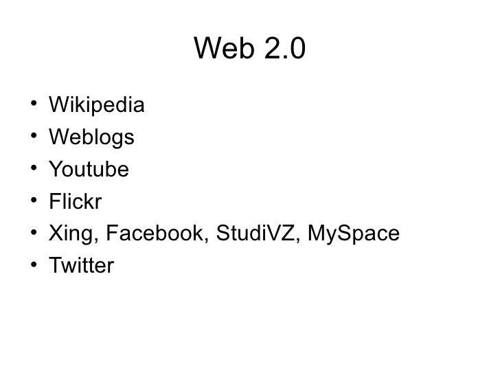 Web 2.0 <ul><li>Wikipedia </li></ul><ul><li>Weblogs </li></ul><ul><li>Youtube </li></ul><ul><li>Flickr </li></ul><ul><li>X...