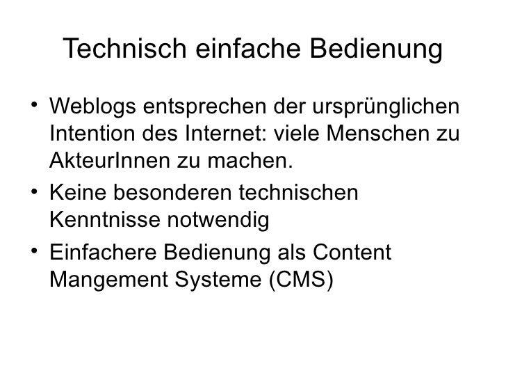 Technisch einfache Bedienung <ul><li>Weblogs entsprechen der ursprünglichen Intention des Internet: viele Menschen zu Akte...
