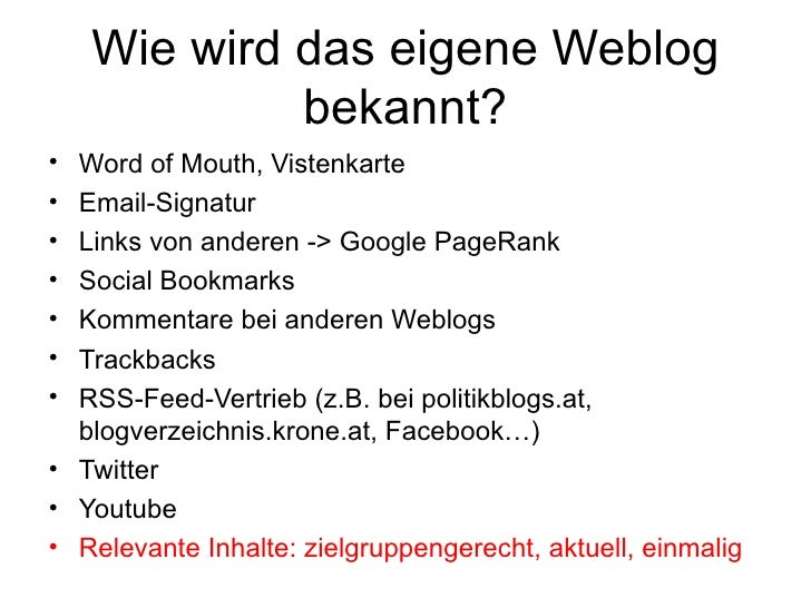 Wie wird das eigene Weblog bekannt? <ul><li>Word of Mouth, Vistenkarte </li></ul><ul><li>Email-Signatur </li></ul><ul><li>...