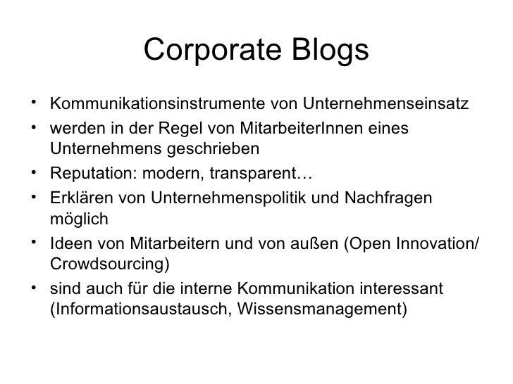 Corporate Blogs <ul><li>Kommunikationsinstrumente von Unternehmenseinsatz </li></ul><ul><li>werden in der Regel von Mitarb...