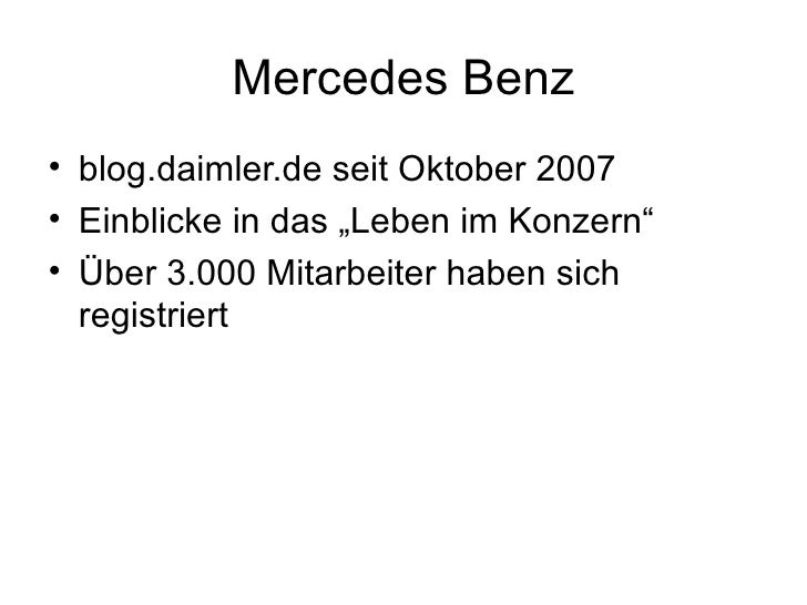 "Mercedes Benz <ul><li>blog.daimler.de seit Oktober 2007 </li></ul><ul><li>Einblicke in das ""Leben im Konzern"" </li></ul><u..."