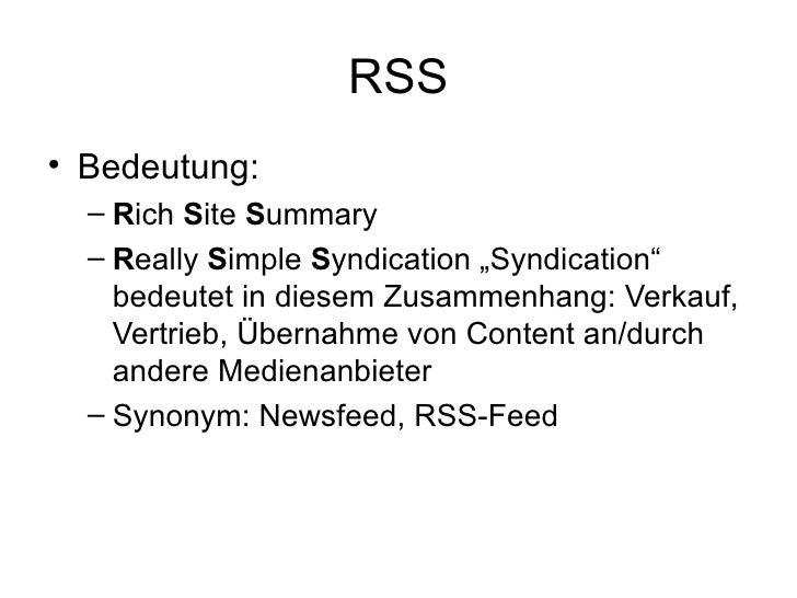 RSS <ul><li>Bedeutung: </li></ul><ul><ul><li>R ich  S ite  S ummary </li></ul></ul><ul><ul><li>R eally  S imple  S yndicat...