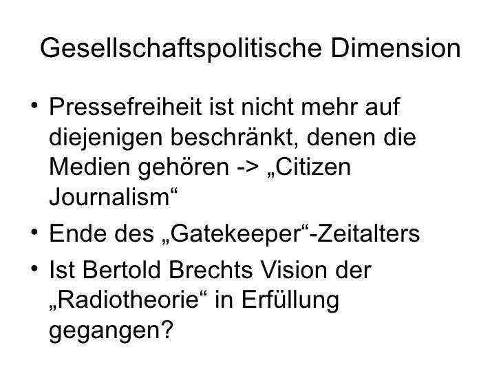 Gesellschaftspolitische Dimension <ul><li>Pressefreiheit ist nicht mehr auf diejenigen beschränkt, denen die Medien gehöre...
