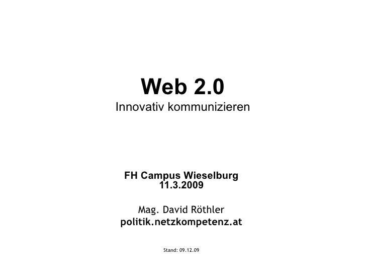 Web 2.0 Innovativ kommunizieren FH Campus Wieselburg 11.3.2009 Mag. David Röthler politik.netzkompetenz.at Stand:  08.06.09