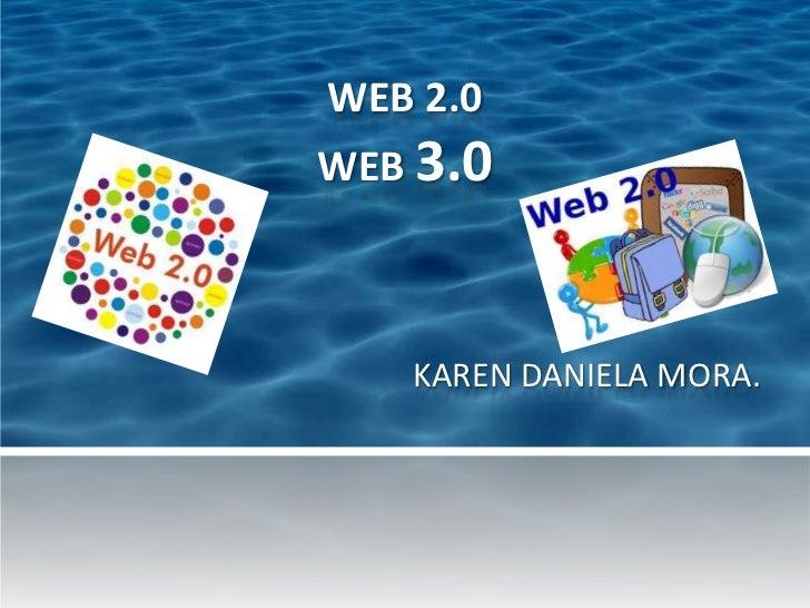 WEB 2.0WEB 3.0   KAREN DANIELA MORA.