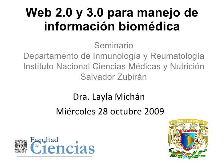 Web 2.0 y 3.0 para manejo de información biomédica Dra. Layla Michán  Miércoles 28 octubre 2009 Seminario Departamento de ...