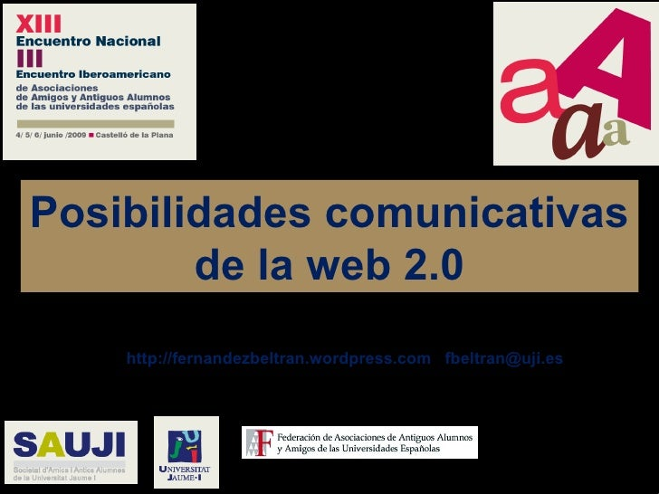 Posibilidades comunicativas de la web 2.0 Dr. Francisco Fernández Beltrán http://fernandezbeltran.wordpress.com  /  fbeltr...
