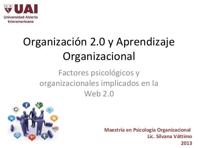 Organización 2.0 y Aprendizaje Organizacional Factores psicológicos y organizacionales implicados en la Web 2.0 Maestría e...