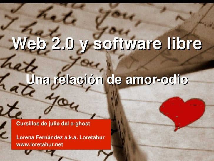 Web2.0ysoftwarelibre           Unarelacióndeamorodio       Cursillosdejuliodeleghost           LorenaF...