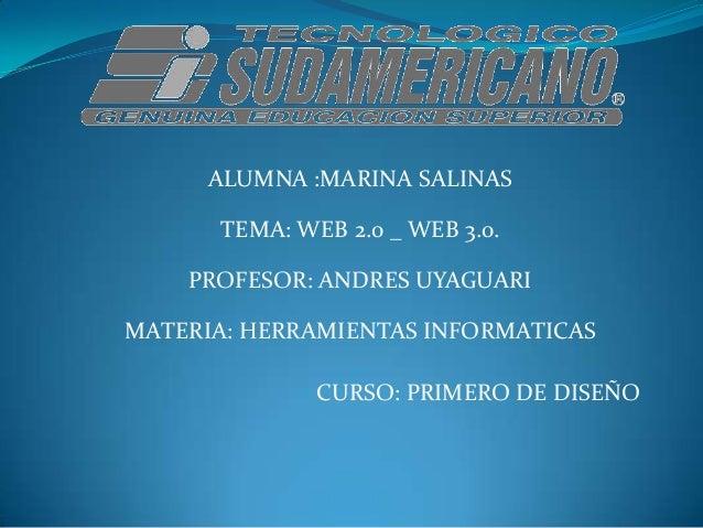 ALUMNA :MARINA SALINAS      TEMA: WEB 2.0 _ WEB 3.0.    PROFESOR: ANDRES UYAGUARIMATERIA: HERRAMIENTAS INFORMATICAS       ...