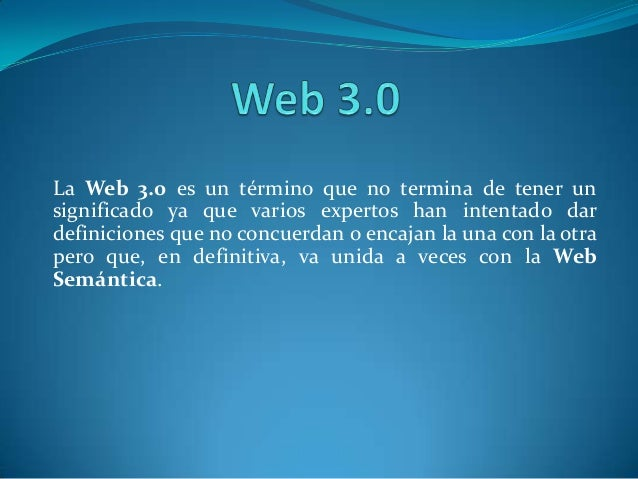 La Web 3.0 es un término que no termina de tener unsignificado ya que varios expertos han intentado dardefiniciones que no...