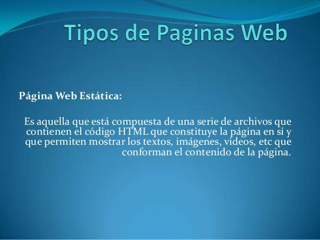 Página Web Estática: Es aquella que está compuesta de una serie de archivos que contienen el código HTML que constituye la...