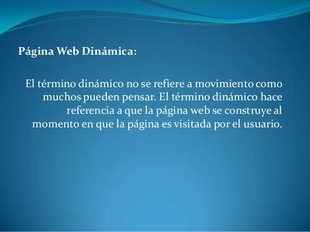 Página Web Dinámica: El término dinámico no se refiere a movimiento como     muchos pueden pensar. El término dinámico hac...