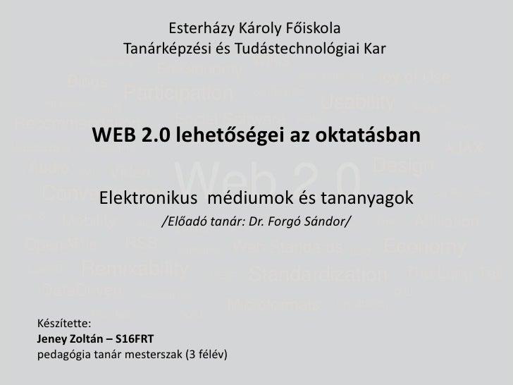 Esterházy Károly FőiskolaTanárképzési és Tudástechnológiai Kar<br />WEB 2.0 lehetőségei az oktatásban<br />Elektronikus  m...