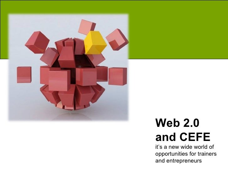 Web 2.0 and CEFE it's a new wide world of  opportunities for trainers and entrepreneurs