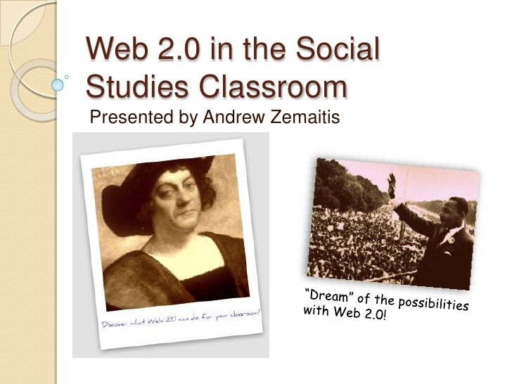 """Web 2.0 in the Social Studies Classroom<br />Presented by Andrew Zemaitis<br />""""Dream"""" of the possibilities with Web 2.0!<..."""