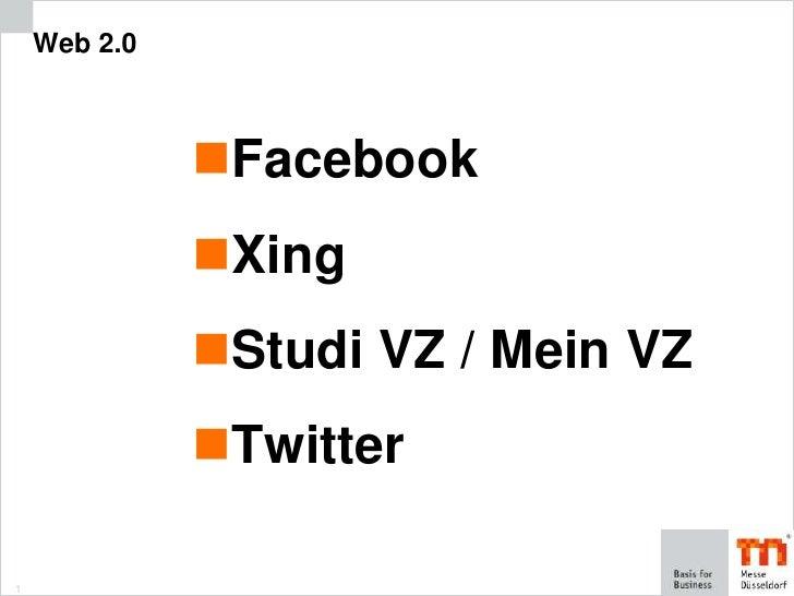 1<br />Web 2.0<br />Facebook<br />Xing<br />Studi VZ / Mein VZ<br />Twitter<br />