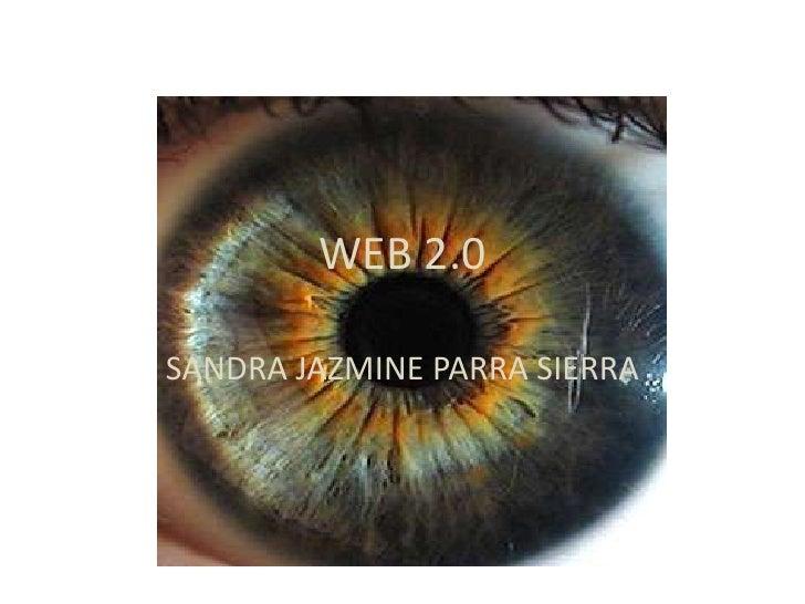 WEB 2.0<br />SANDRA JAZMINE PARRA SIERRA<br />