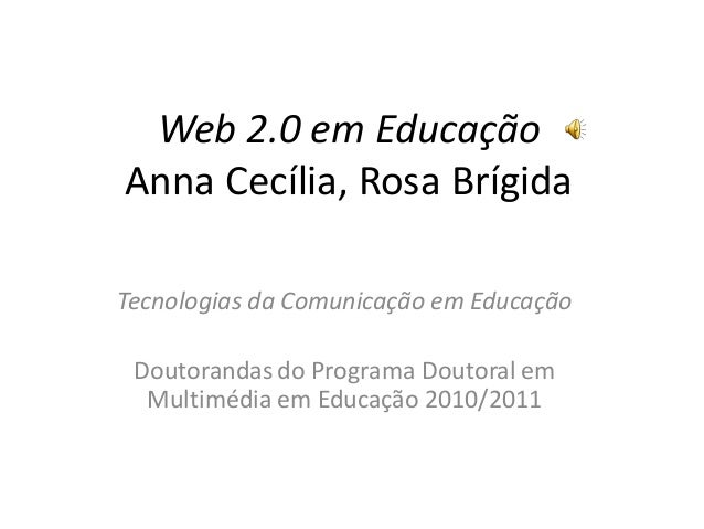 Web 2.0 em Educação Anna Cecília, Rosa Brígida Tecnologias da Comunicação em Educação Doutorandas do Programa Doutoral em ...
