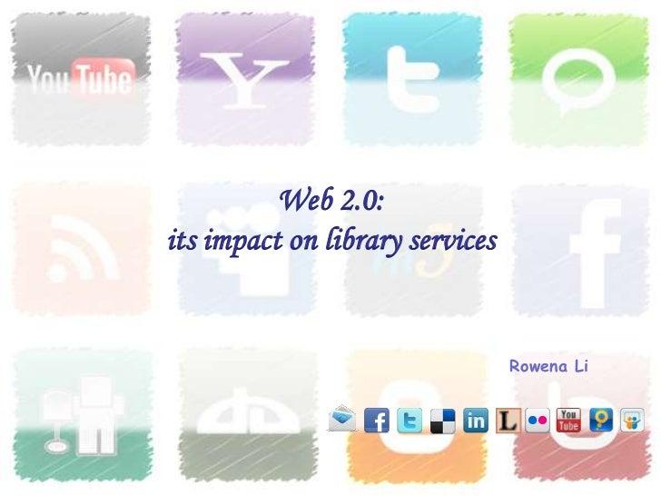 Web 2.0:its impact on library services                                 Rowena Li