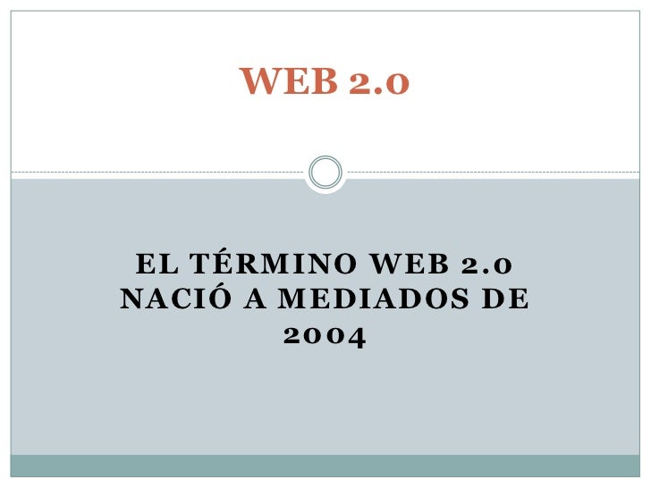 El término Web 2.0 nació a mediados de 2004<br />WEB 2.0<br />