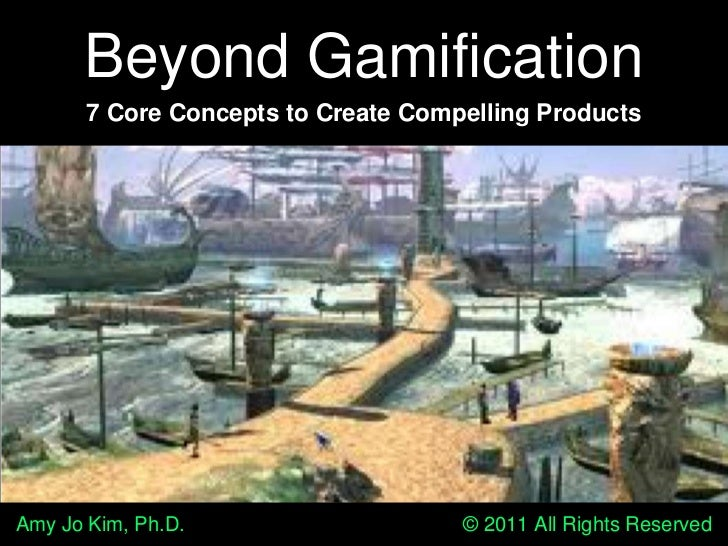 Beyond Gamification<br />7 Core Concepts to Create Compelling Products<br />Amy Jo Kim, Ph.D.                             ...