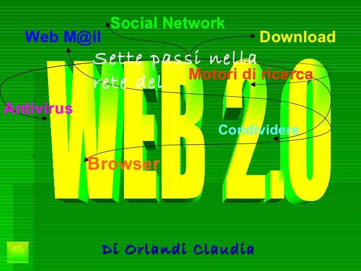 Di Orlandi Claudia   WEB 2.0 Social Network Download Motori di ricerca Browser Condividere Antivirus Web M@il Sette passi ...