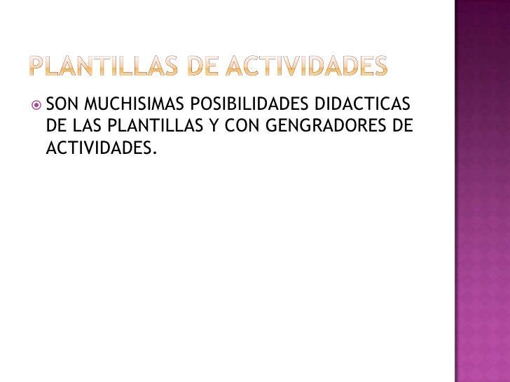 PLANTILLAS DE ACTIVIDADES <br />SON MUCHISIMAS POSIBILIDADES DIDACTICAS DE LAS PLANTILLAS Y CON GENGRADORES DE ACTIVIDADES...