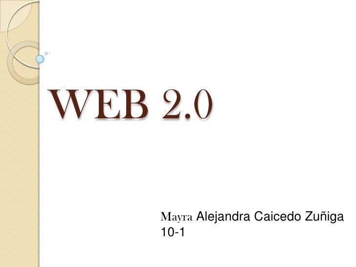 WEB 2.0    Mayra Alejandra Caicedo Zuñiga    10-1