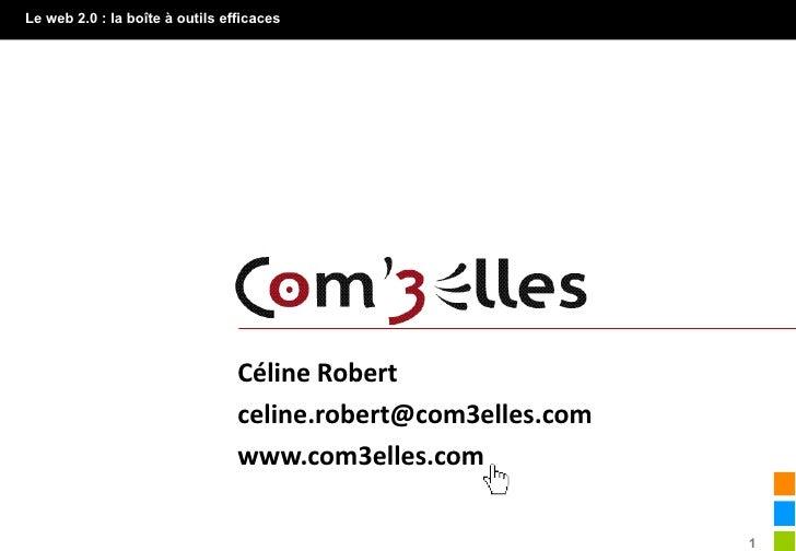 Le web 2.0 : la boîte à outils efficaces                             CélineRobert                                 cel...