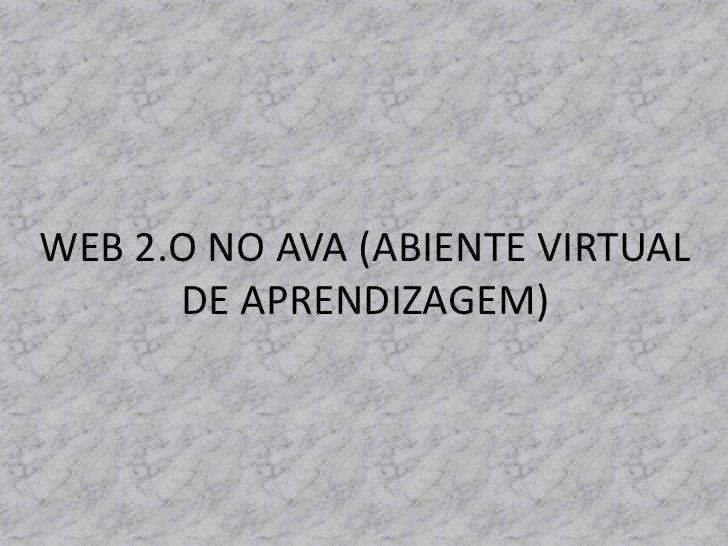 WEB 2.O NO AVA (ABIENTE VIRTUAL      DE APRENDIZAGEM)