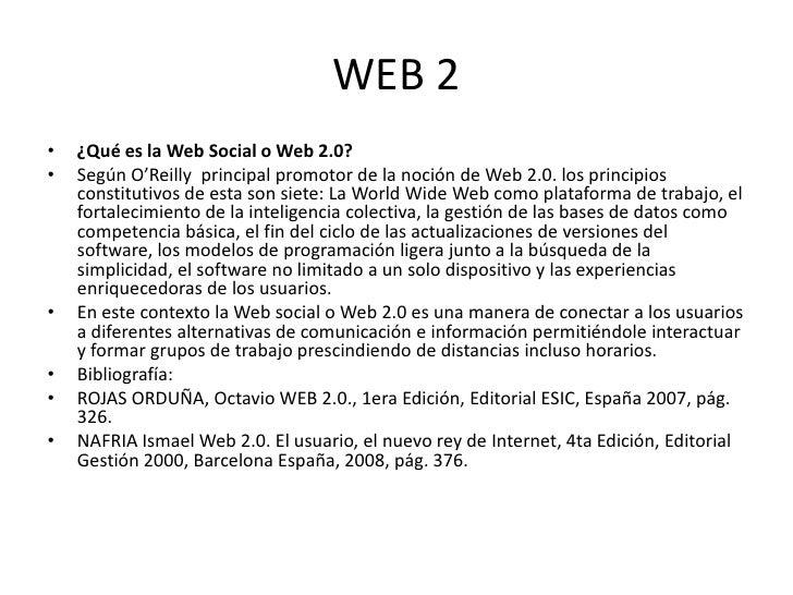 WEB 2•   ¿Qué es la Web Social o Web 2.0?•   Según O'Reilly principal promotor de la noción de Web 2.0. los principios    ...
