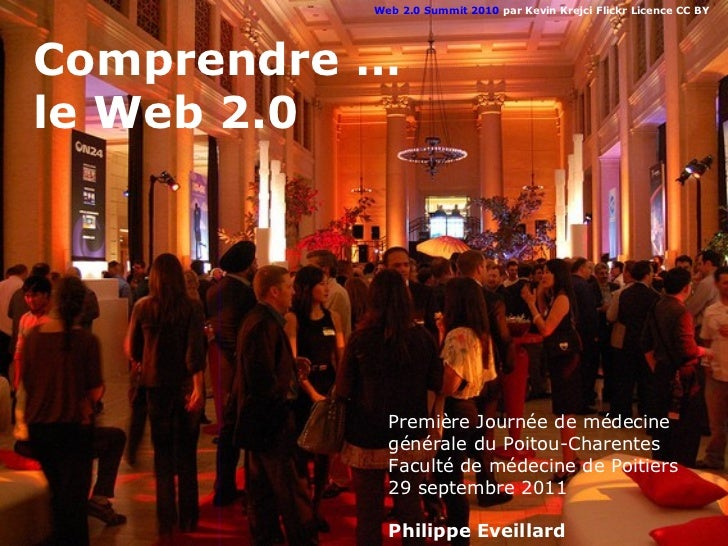 Web 2.0 Summit 2010 par Kevin Krejci Flickr Licence CC BYComprendre …le Web 2.0             Première Journée de médecine  ...