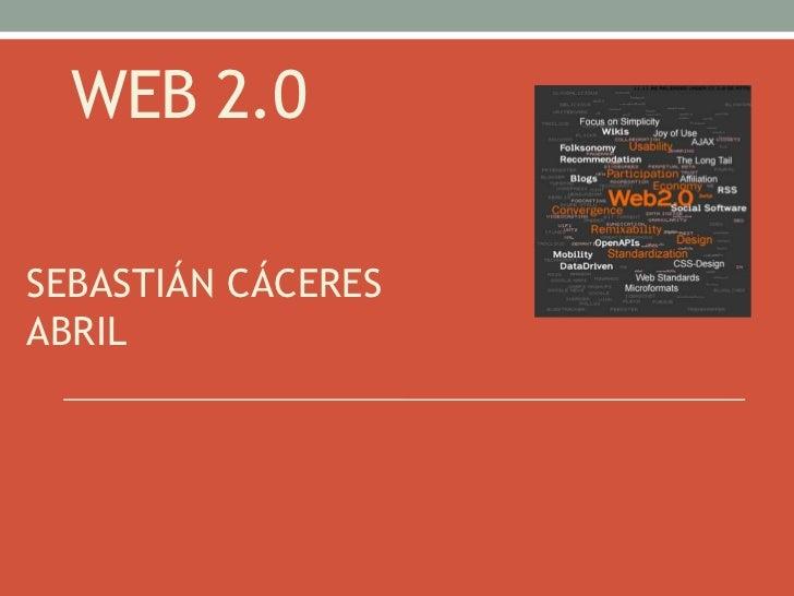 WEB 2.0SEBASTIÁN CÁCERESABRIL