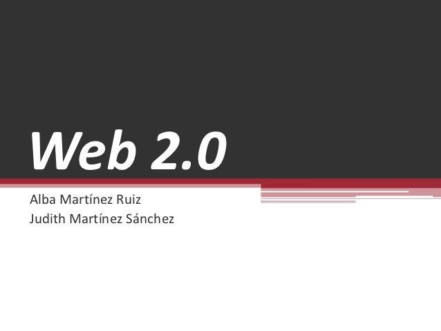 Web 2.0Alba Martínez RuizJudith Martínez Sánchez