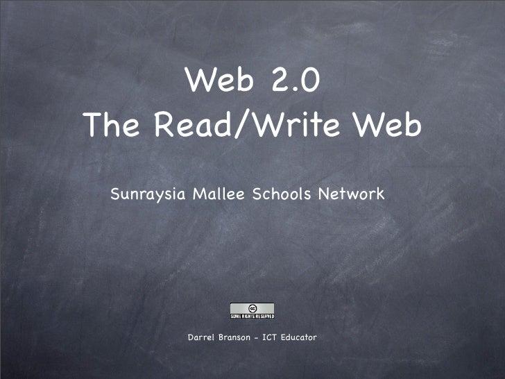 Web 2.0 The Read/Write Web  Sunraysia Mallee Schools Network               Darrel Branson - ICT Educator