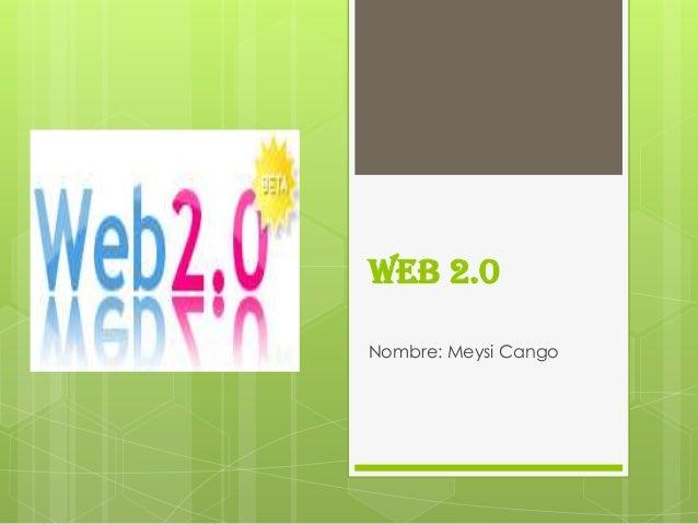 Web 2.0Nombre: Meysi Cango