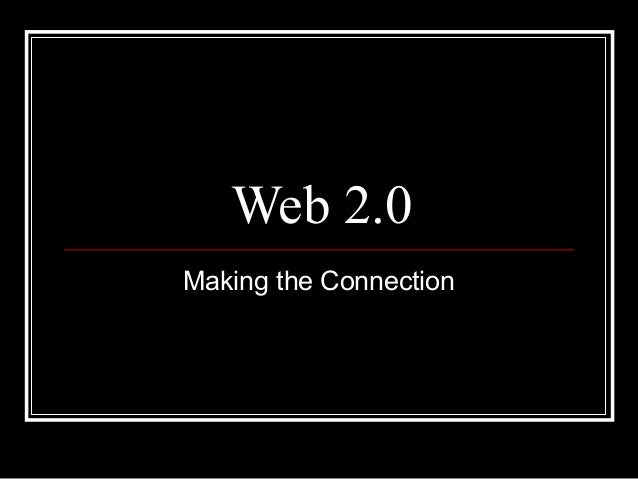 Web 2.0Making the Connection