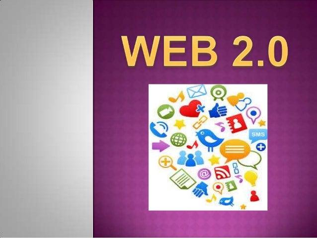  El término Web 2.0 comprende aquellos sitiosweb que facilitan el compartir información, lainteroperabilidad, el diseño c...