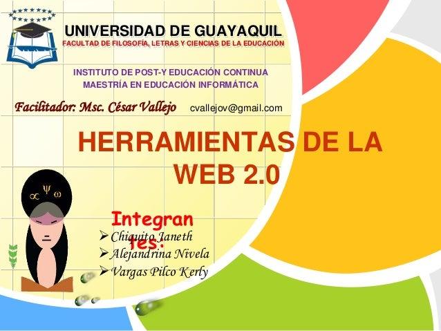 HERRAMIENTAS DE LA WEB 2.0 UNIVERSIDAD DE GUAYAQUIL FACULTAD DE FILOSOFÍA, LETRAS Y CIENCIAS DE LA EDUCACIÓN INSTITUTO DE ...