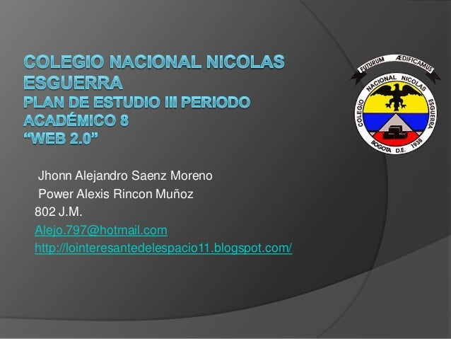 Jhonn Alejandro Saenz Moreno Power Alexis Rincon Muñoz 802 J.M. Alejo.797@hotmail.com http://lointeresantedelespacio11.blo...