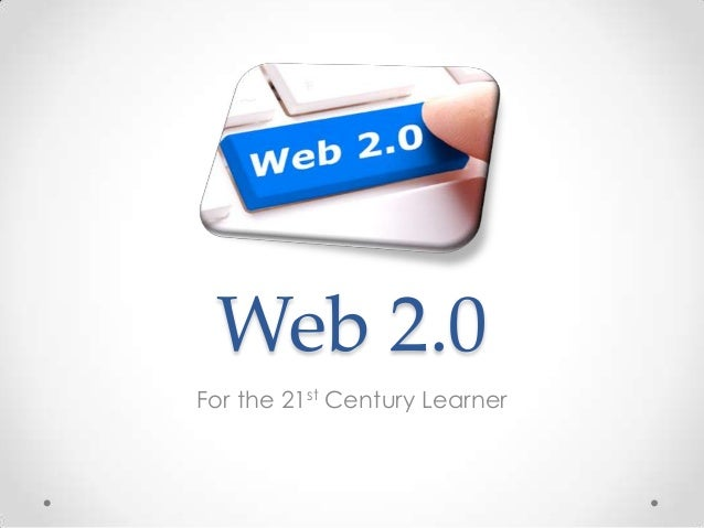Web 2.0 For the 21st Century Learner