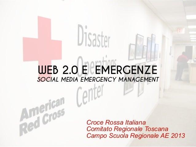 Croce Rossa Italiana Comitato Regionale Toscana Campo Scuola Regionale AE 2013 WEB 2.0 E EMERGENZE SOCIAL MEDIA EMERGENCY ...