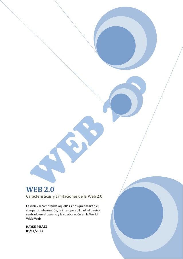 WEB 2.0 Características y Limitaciones de la Web 2.0 La web 2.0 comprende aquellos sitios que facilitan el compartir infor...