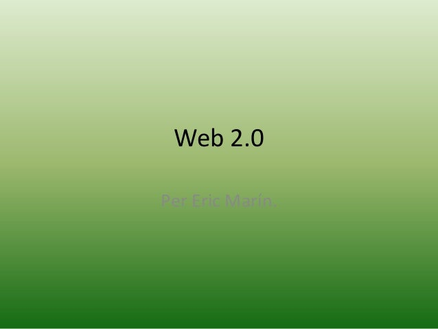 Web 2.0 Per Eric Marín.