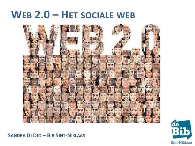 WEB 2.0 – HET SOCIALE WEB  Het sociale web SANDRA DI DIO – BIB SINT-NIKLAAS